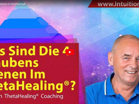 4 Glaubensebenen Theta Healing