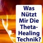 Was-Nuetzt-Mir-Die-ThetaHealing-Technik