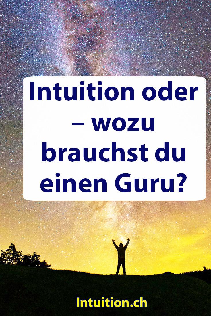 Intuition oder – wozu brauchst du einen Guru?